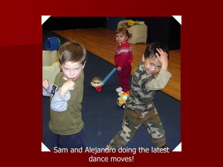 Sam and Alejandro doing the latest dance moves!