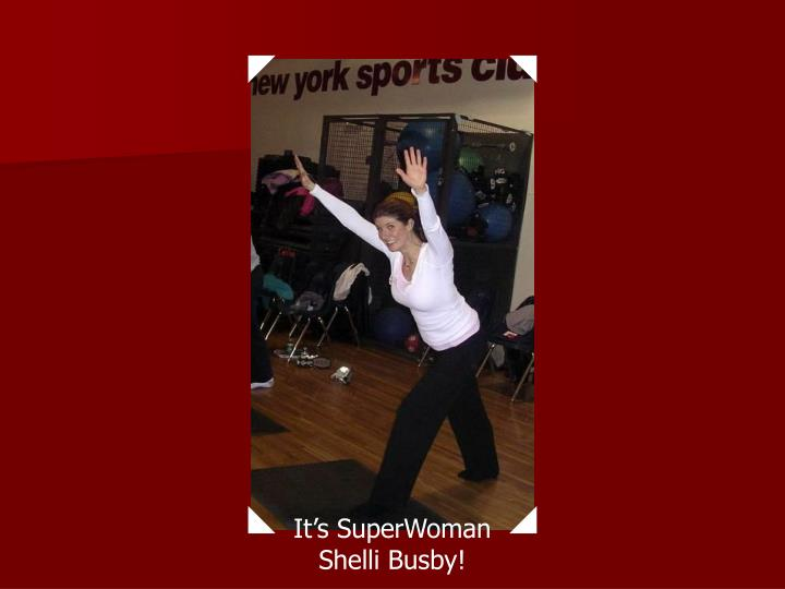 It's SuperWoman Shelli Busby!
