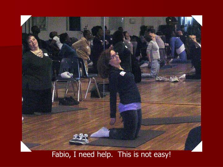 Fabio, I need help.  This is not easy!