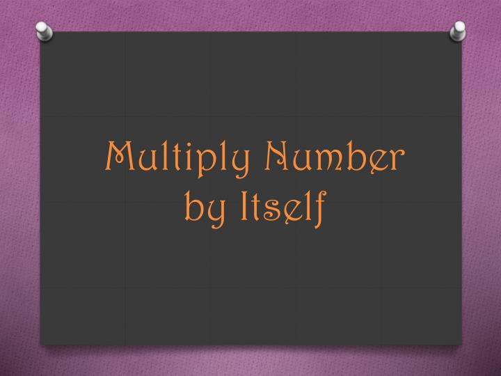 Multiply number by i tself