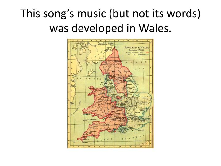 This song s music but not its words was developed in wales