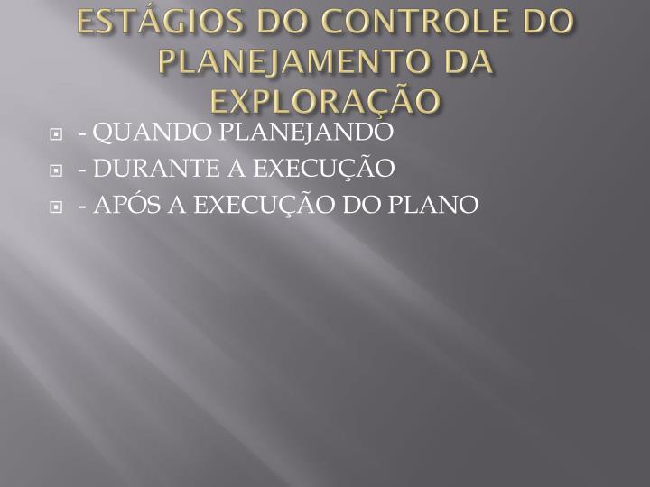 ESTÁGIOS DO CONTROLE DO PLANEJAMENTO DA EXPLORAÇÃO
