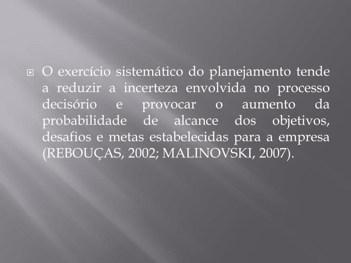 O exercício sistemático do planejamento tende a reduzir a incerteza envolvida no processo decisór...