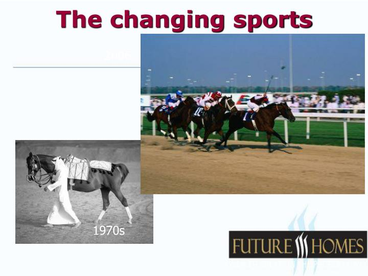 The changing sports