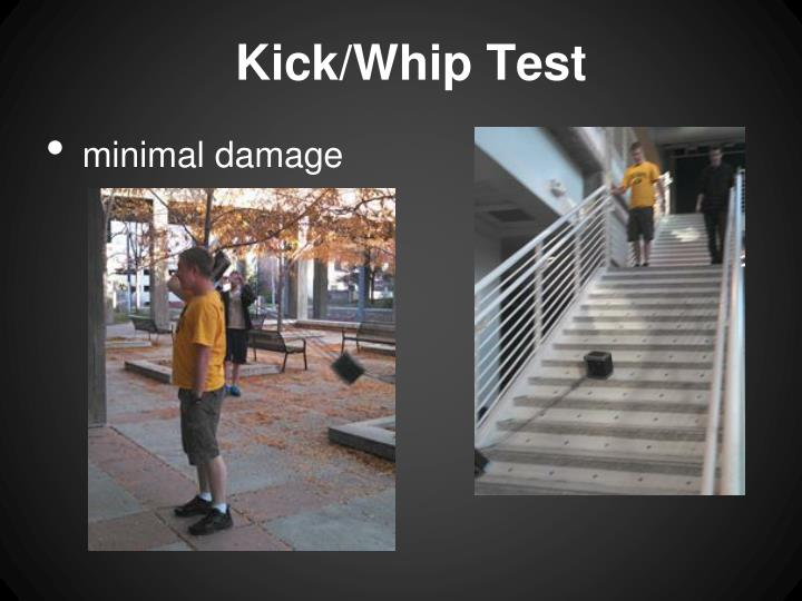 Kick/Whip Test