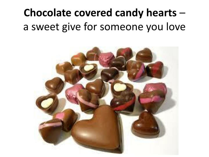Chocolate covered candy hearts a sweet give for someone you love