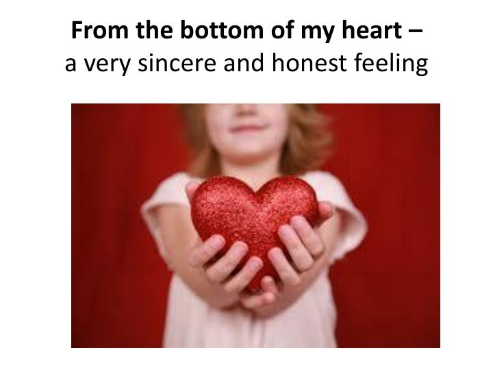 From the bottom of my heart –