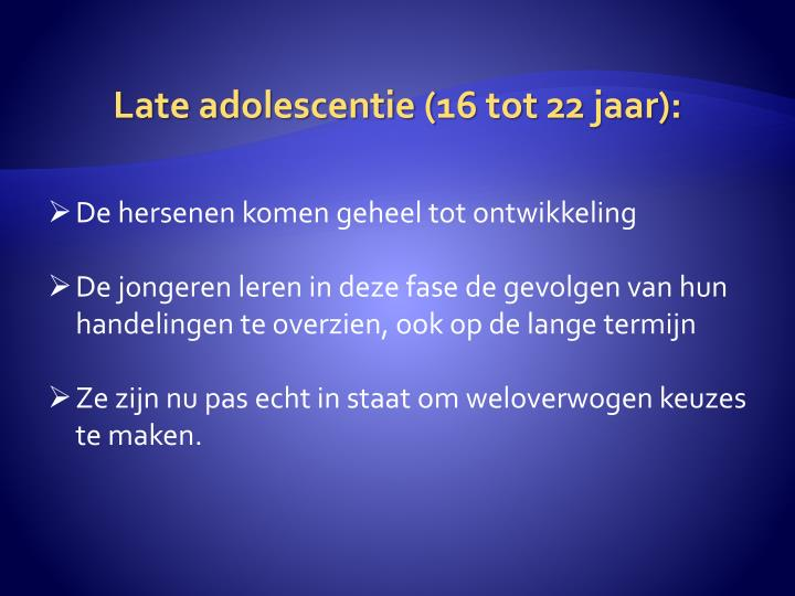 Late adolescentie (16 tot 22 jaar):