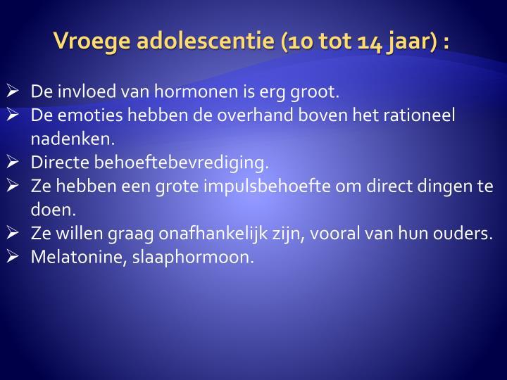 Vroege adolescentie (10 tot 14 jaar) :
