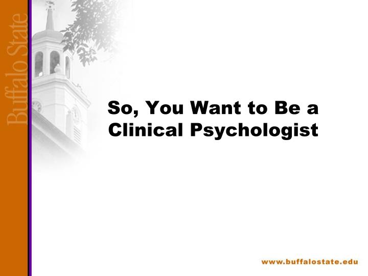 so you want to be a clinical psychologist n.