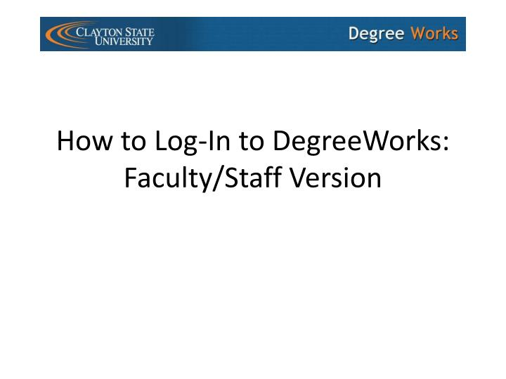 how to log in to degreeworks faculty staff version n.