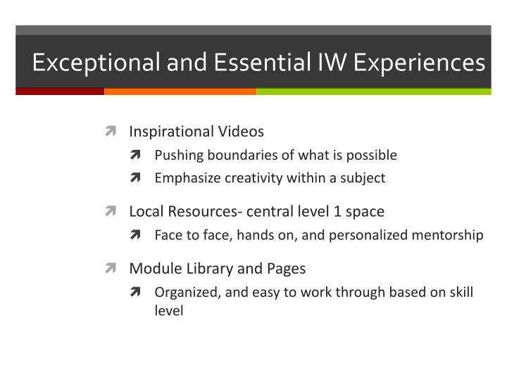 Exceptional and Essential IW Experiences