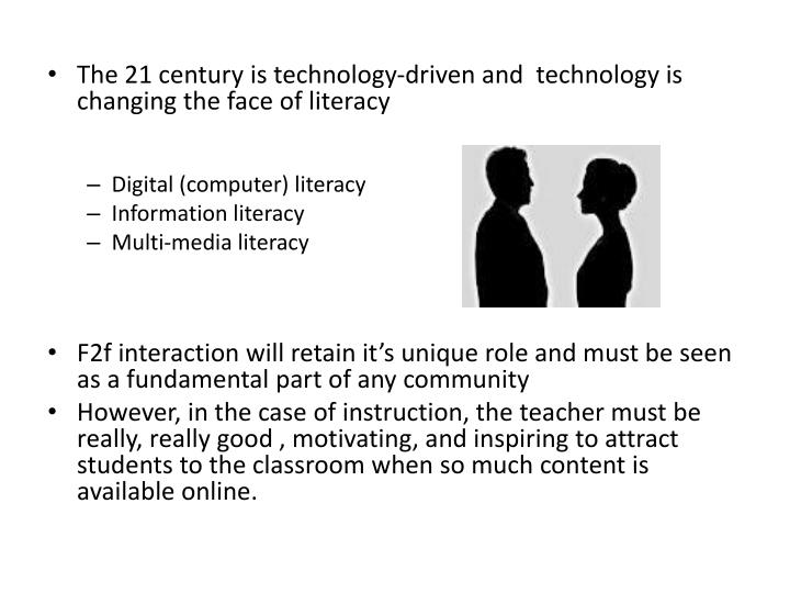 The 21 century is technology-driven and  technology is changing the face of literacy