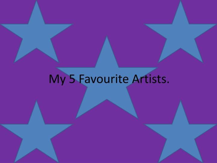 my 5 favourite artists n.