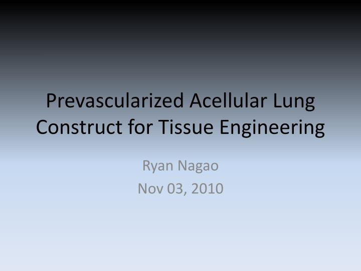 Prevascularized acellular lung construct for tissue engineering