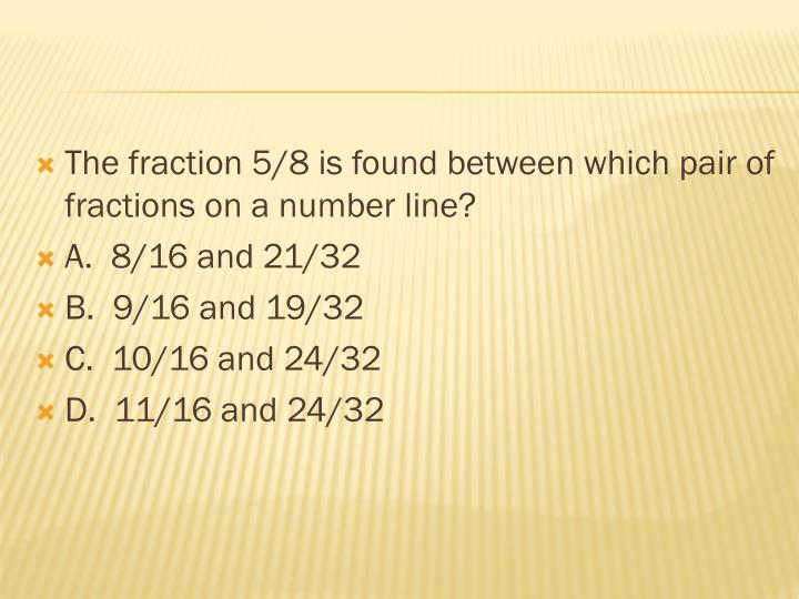 The fraction 5/8 is found between which pair of fractions on a number line?