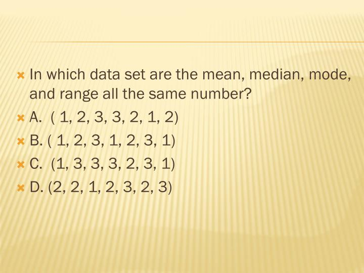 In which data set are the mean, median, mode, and range all the same number?