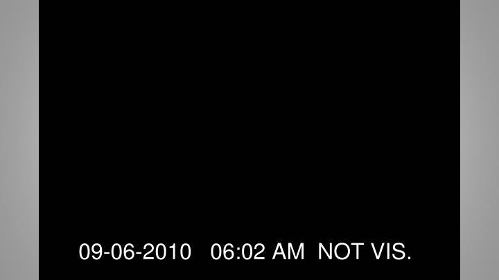 09-06-2010   06:02 AM  NOT VIS.