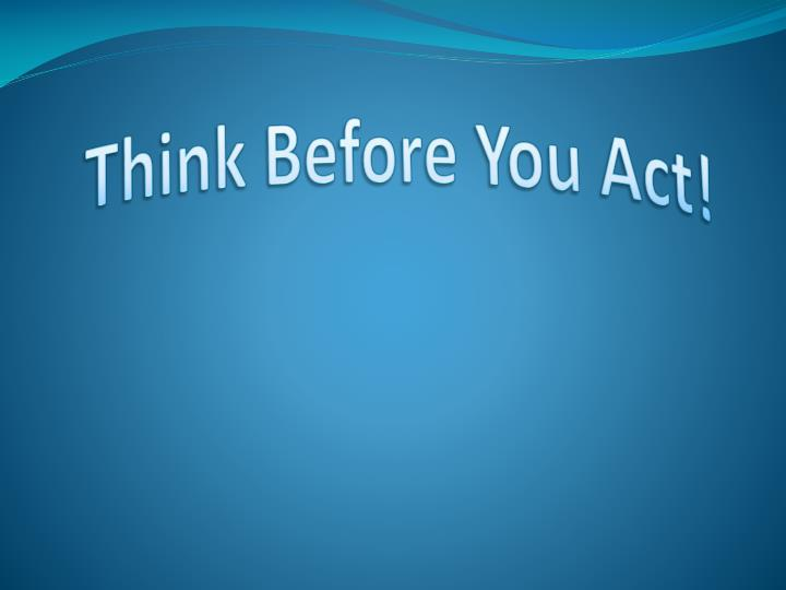 think before you act n.