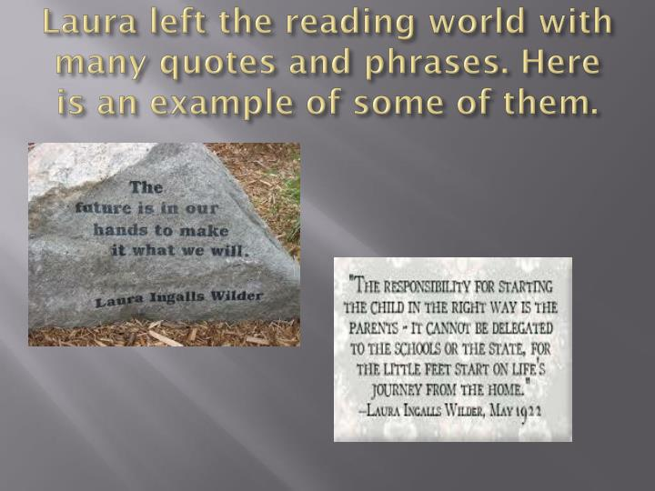 Laura left the reading world with many quotes and phrases. Here is an example of some of them.