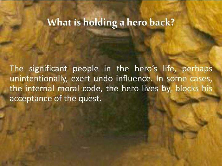What is holding a hero back?