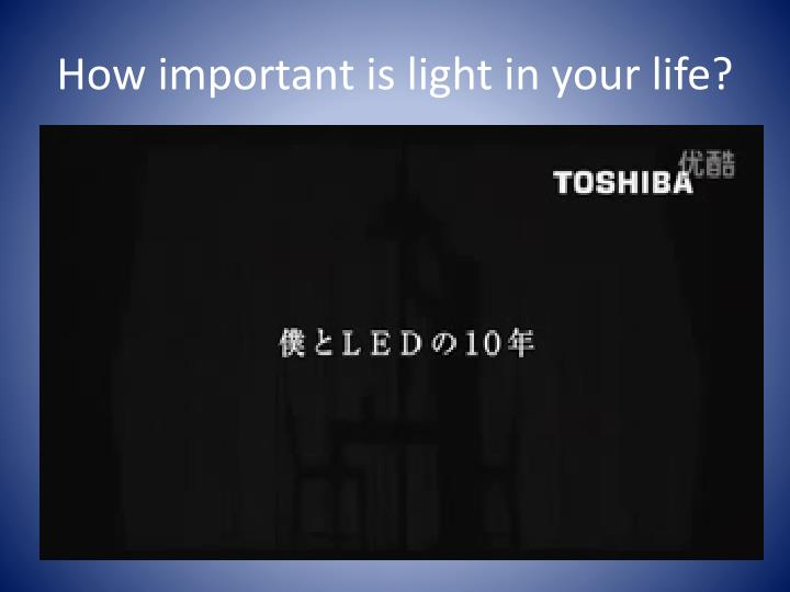 how important is light in your life n.