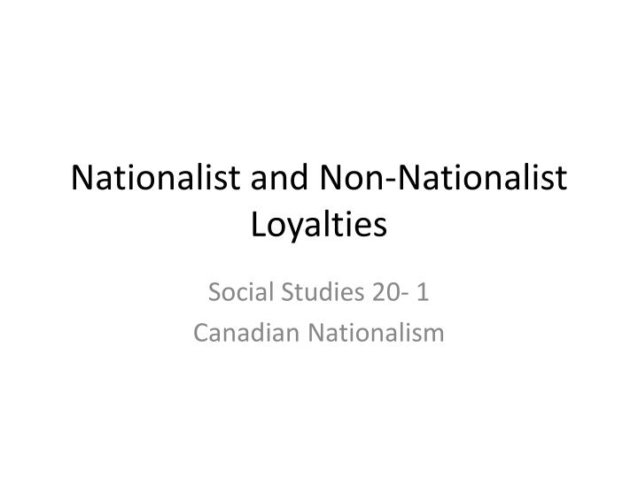nationalist and non nationalist loyalties n.