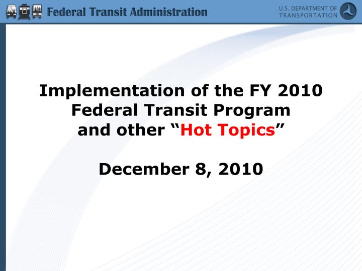 implementation of the fy 2010 federal transit program and other hot topics december 8 2010 n.