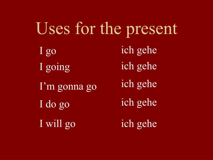 Uses for the present