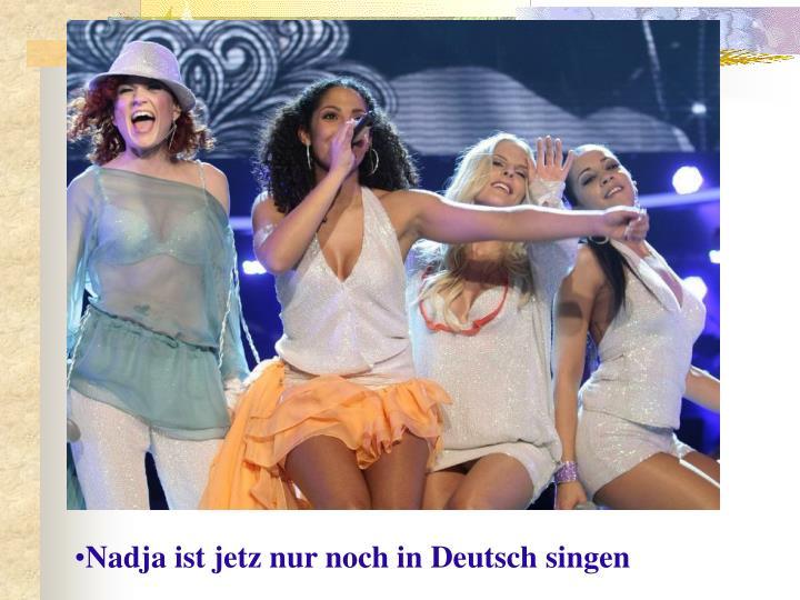 Nadja ist jetz nur noch in Deutsch singen
