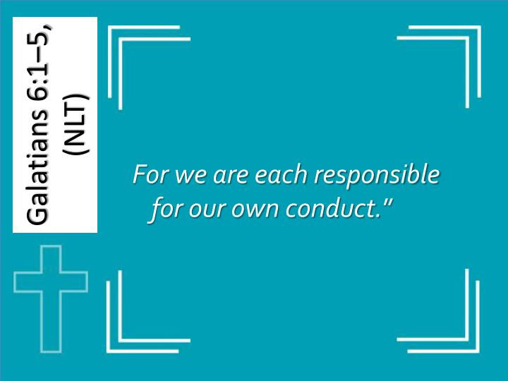 For we are each responsible for our own conduct.
