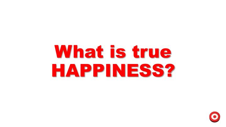What is true HAPPINESS?