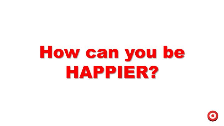 How can you be HAPPIER?