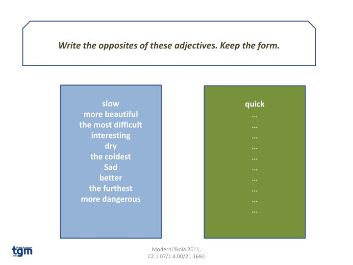 Write the opposites of these adjectives. Keep the form.