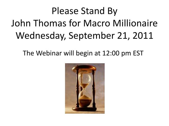 please stand by john thomas for macro millionaire wednesday september 21 2011 n.