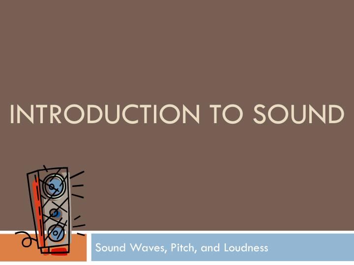 an introduction to sound Overview the beloved classic textbook, introduction to sound: acoustics for the hearing and speech sciences, is back in a new fourth edition and continues its aim to teach fundamental.
