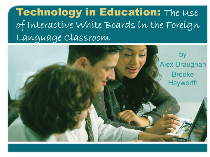 technology in education the use of interactive white boards in the foreign language classroom n.