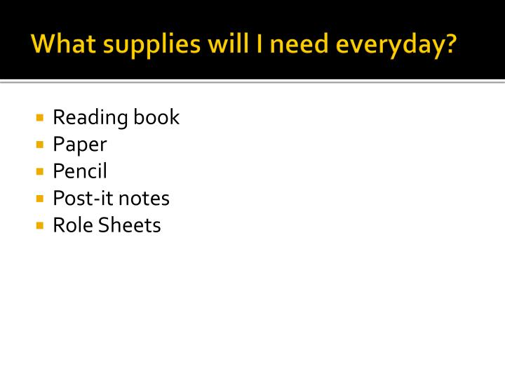 What supplies will I need everyday?
