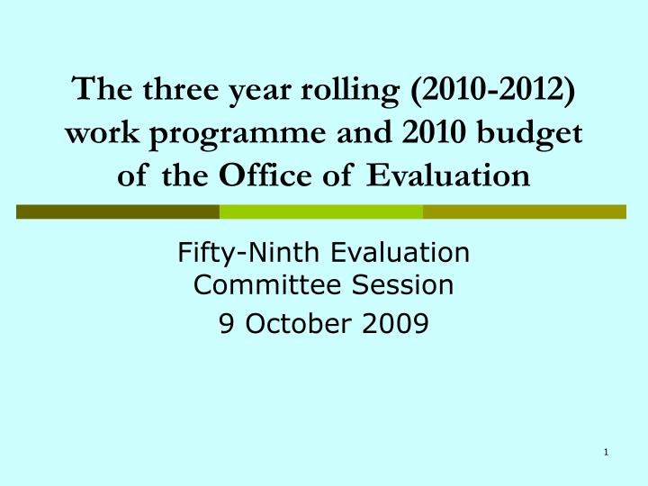 the three year rolling 2010 2012 work programme and 2010 budget of the office of evaluation n.