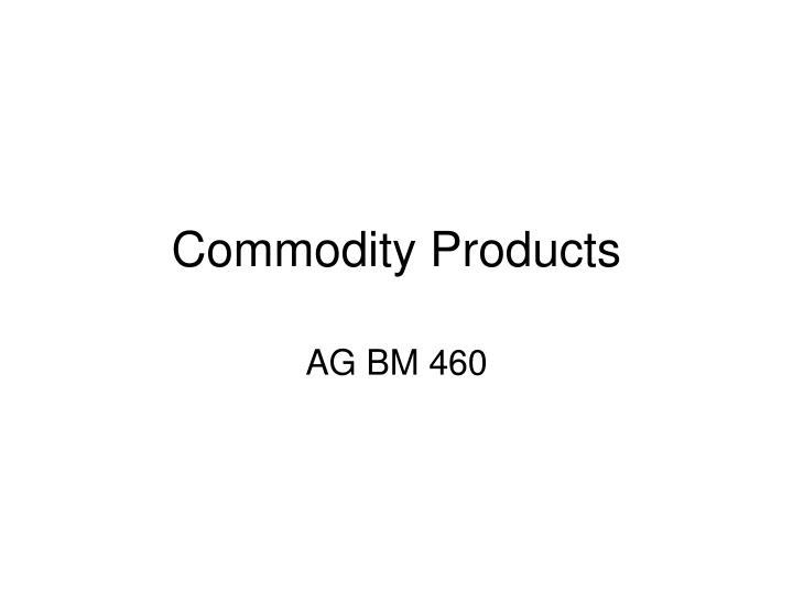 Commodity products