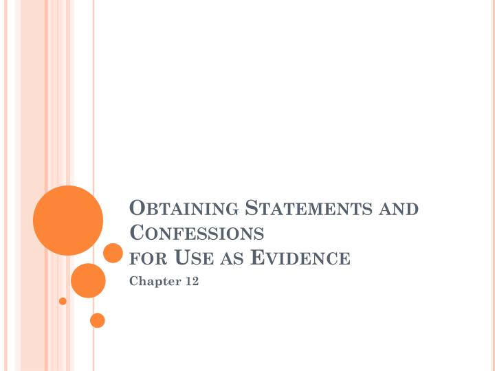 obtaining statements and confessions for use as evidence n.
