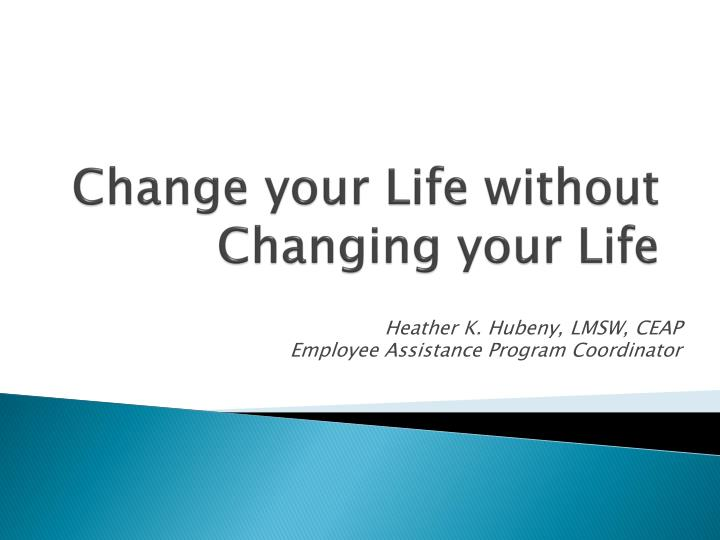 change your life without changing your life n.