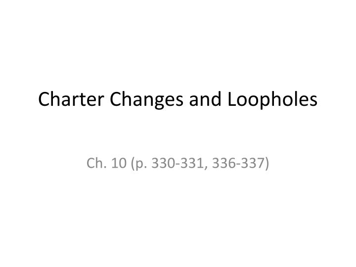 charter changes and loopholes n.