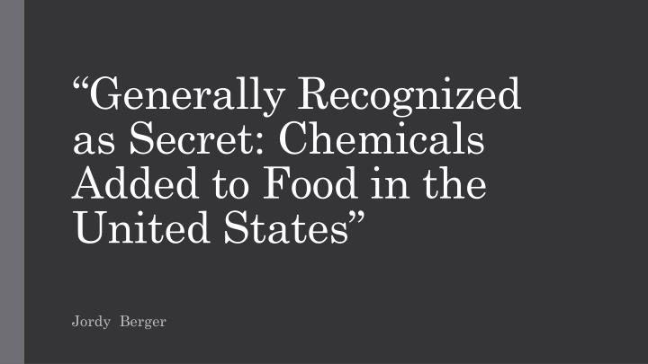 generally recognized as secret chemicals added to food in the united states n.