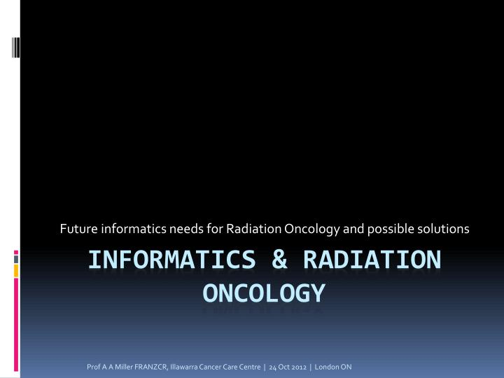 future informatics needs for radiation oncology and possible solutions n.