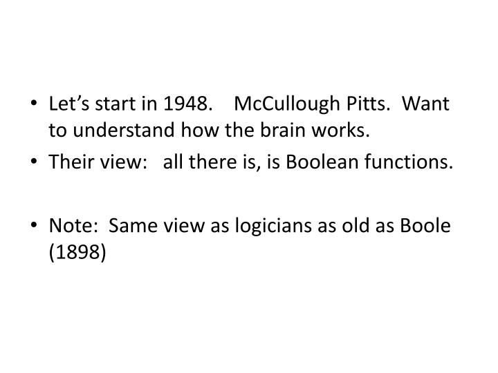 Let's start in 1948.    McCullough Pitts.  Want to understand how the brain works.