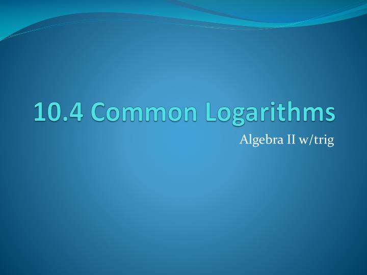 10 4 common logarithms n.