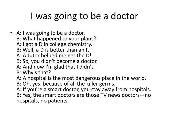 I was going to be a doctor