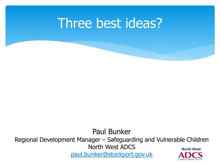 Three best ideas?