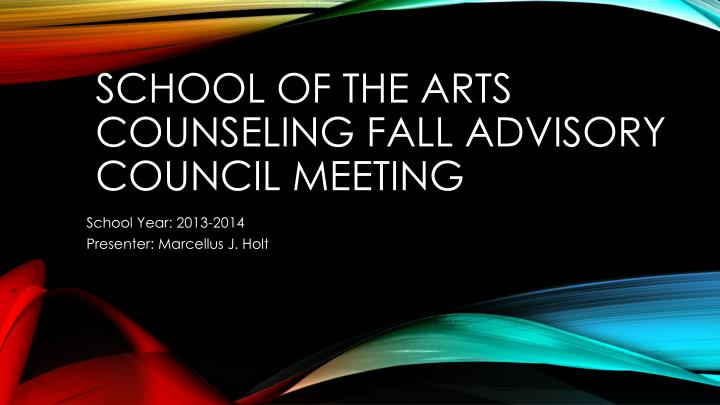 school of the arts counseling fall advisory council meeting n.